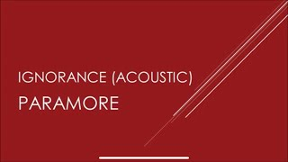 Paramore - Ignorance (Acoustic) Lyrics