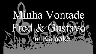 Minha Vontade - Fred & Gustavo - Em Karaokê
