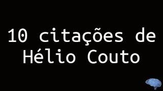 Hélio Couto 10 IMPORTANTES citações