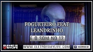 Fogueteiro Feat Leandrinho - E O Som No 12 (Original Mix)