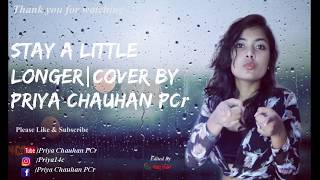 Stay A Little Longer| Cover By Priya Chauhan PCr