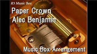 Paper Crown/Alec Benjamin [Music Box]