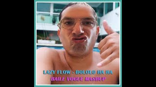 Lazy Flow - Bololo Ha Ha (Baile Vogue Mashup)