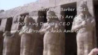 Ankh Amu Geb/// Dre Barber Feat. Young Prince---{Jewel's Are Cool} 2002 King Dynasty
