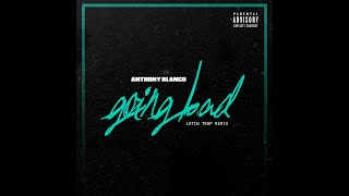 Anthony Blanco - Going Bad (Latin Trap Remix) (Official Audio)