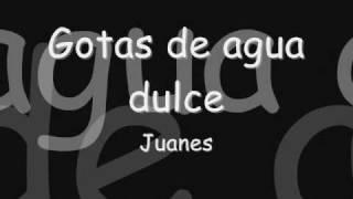 Juanes - Gotas de agua dulce- Con letra