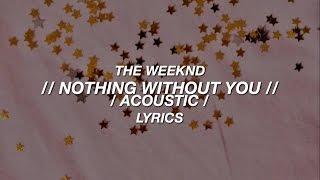 Nothing Without You /Acoustic/ — The Weeknd // Lyrics
