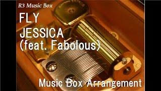 FLY/JESSICA (Feat. Fabolous) [Music Box]