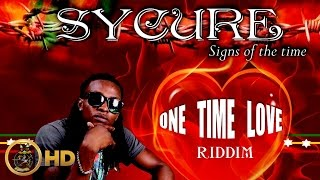 Sycure - Signs Of The Time [One Time Love Riddim] December 2015