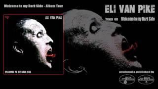 Eli van Pike - Welcome to my Dark Side (Welcome to my Dark Side - Album Tour - Track 08)