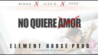 No Quiere Amor - Byron & Aero X Alex G' Element House