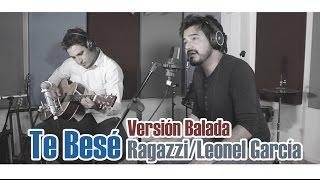 Leonel García - Te Besé (Balada Cover) Feat. Bernardo Espadas