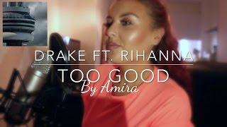 Drake - Too Good (feat. Rihanna) | Cover By Amira