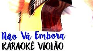Não vá embora - Marisa Monte - Karaokê com Violão
