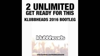 2 Unlimited - Get Ready For This (Klubbheads 2016 Bootleg)