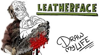 LEATHERFACE | Draw My Life