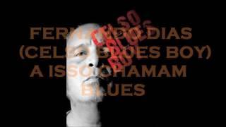 FERNANDO DIAS CELSO BLUES BOY ISSO CHAMAM- BLUES