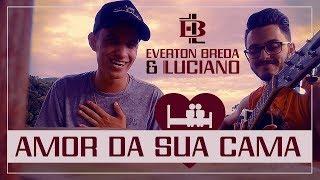 Amor Da Sua Cama - Everton Breda & Luciano (COVER)