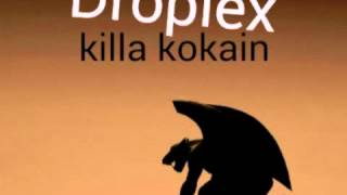 Droplex - killa kokain
