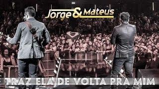 Jorge e Mateus - Traz Ela De Volta Pra Mim - [Novo DVD Live in London] - (Clipe Oficial)