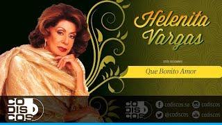 Helenita Vargas - Que Bonito Amor (Audio)