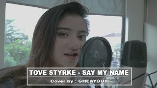 TOVE STYRKE - SAY MY NAME (Cover) by GHEAYOUBI