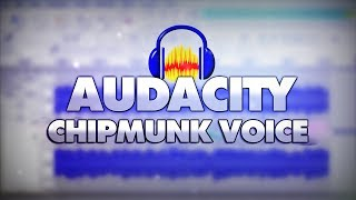How To Make A Chipmunk Voice In Audacity - Tutorial #33