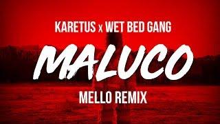 Karetus x Wet Bed Gang - MALUCO (Mello Remix)