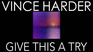 """GIVE THIS A TRY"" VINCE HARDER, feat. Ryan Enzed (LYRIC VIDEO)"