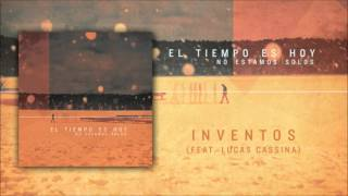 El Tiempo Es Hoy - Inventos (ft. Lucas Cassina)