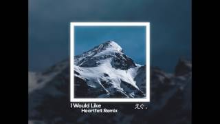 Zara Larsson - I Would Like (Heartfelt Remix)