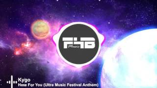 Kygo - Here For You (Ultra Music Festival Anthem)  | [F4B] [NCS]