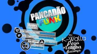 MC K-Walla - Pega a Latinha e Balança (DJ R7) Áudio Oficial 2014