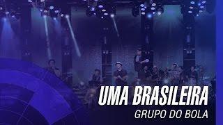 Grupo do Bola - Uma Brasileira