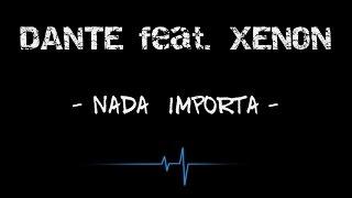 Dante feat. Xenon - Nada importa (Letra)