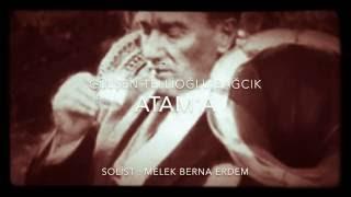 Gülşen Tellioğlu Bağcık - Atam'a ( Solist: Melek Berna Erdem )