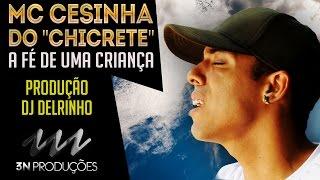 """MC CESINHA DO """"CHICRETE"""" - A FÉ DE UMA CRIANÇA (3N PRODUÇÕES)"""