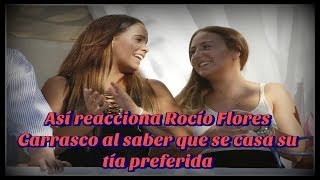 Así reacciona Rocío Flores Carrasco al saber que se casa su tía preferida
