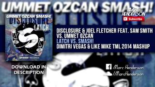 Disclosure feat. Sam Smith vs. Ummet Ozcan - Latch vs. SMASH! (DV&LM TML '14 Mashup)