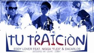 """Nigga """"Flex"""" Feat. Eddy Lover & Dacarlos - Tu Traicion ♪♪Reggaeton 2012 Nuevo HD♪♪"""