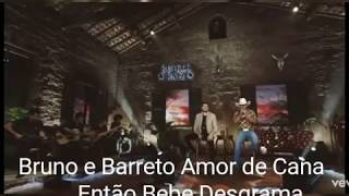 Bruno e Barreto Amor de Cana Então Bebe Desgrama