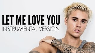 Justin Bieber & DJ Snake - Let me Love You - Instrumental Version
