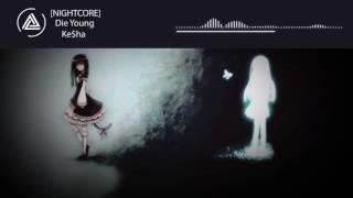 [NIGHTCORE] Die Young -  KE$HA