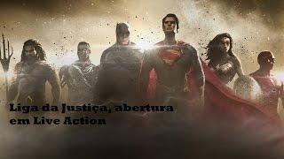 Liga da Justiça-Abertura Live Action