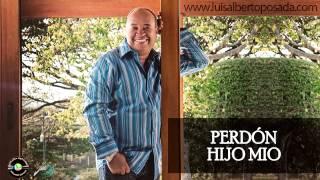 Perdon hijo mio   Luis Alberto Posada