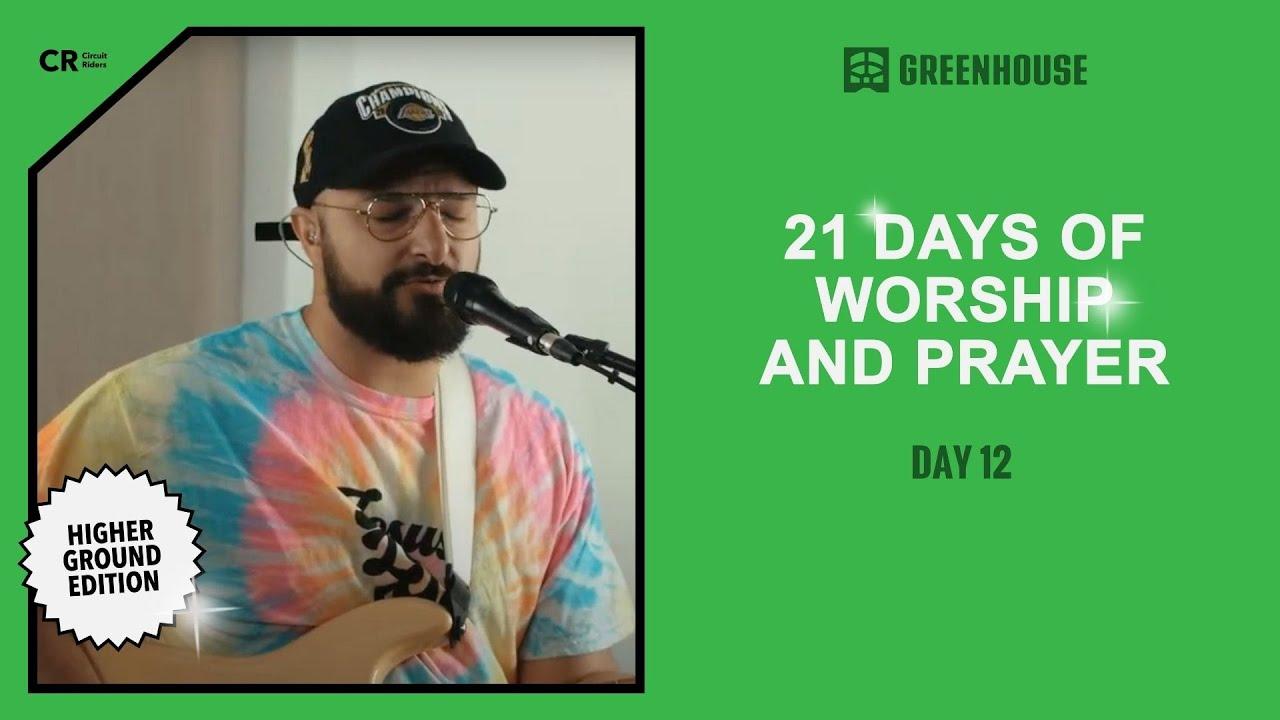 Circuit - Greenhouse: Higher Ground - Day 12 | 21 Days of Worship and Prayer