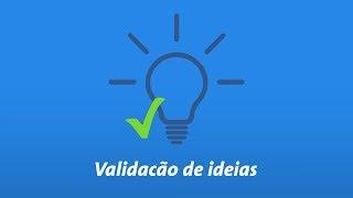 Validação de Ideias - O que é validação de ideias? Parte 1
