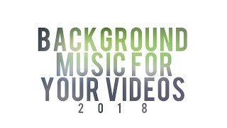 BACKGROUND MUSIC FOR YOUR VIDEOS 2018