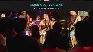 Mundaka - Sex Wax (Vichama Rock Bar)