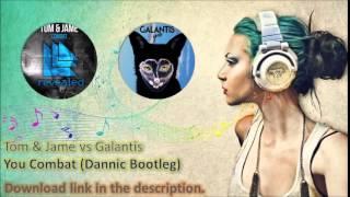 Tom & Jame vs Galantis - You Combat (Dannic Bootleg)